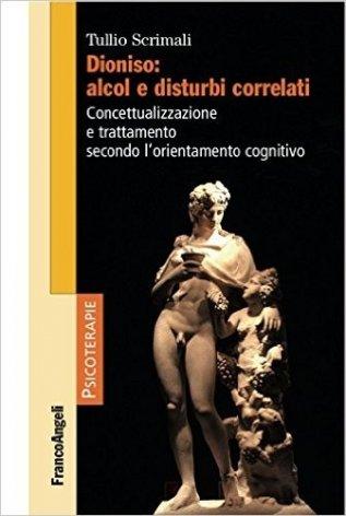 dioniso-alcol-e-disturbi-correlati-concettualizzazione-e-trattamento-secondo-lorientamento-cognit-9788891727855