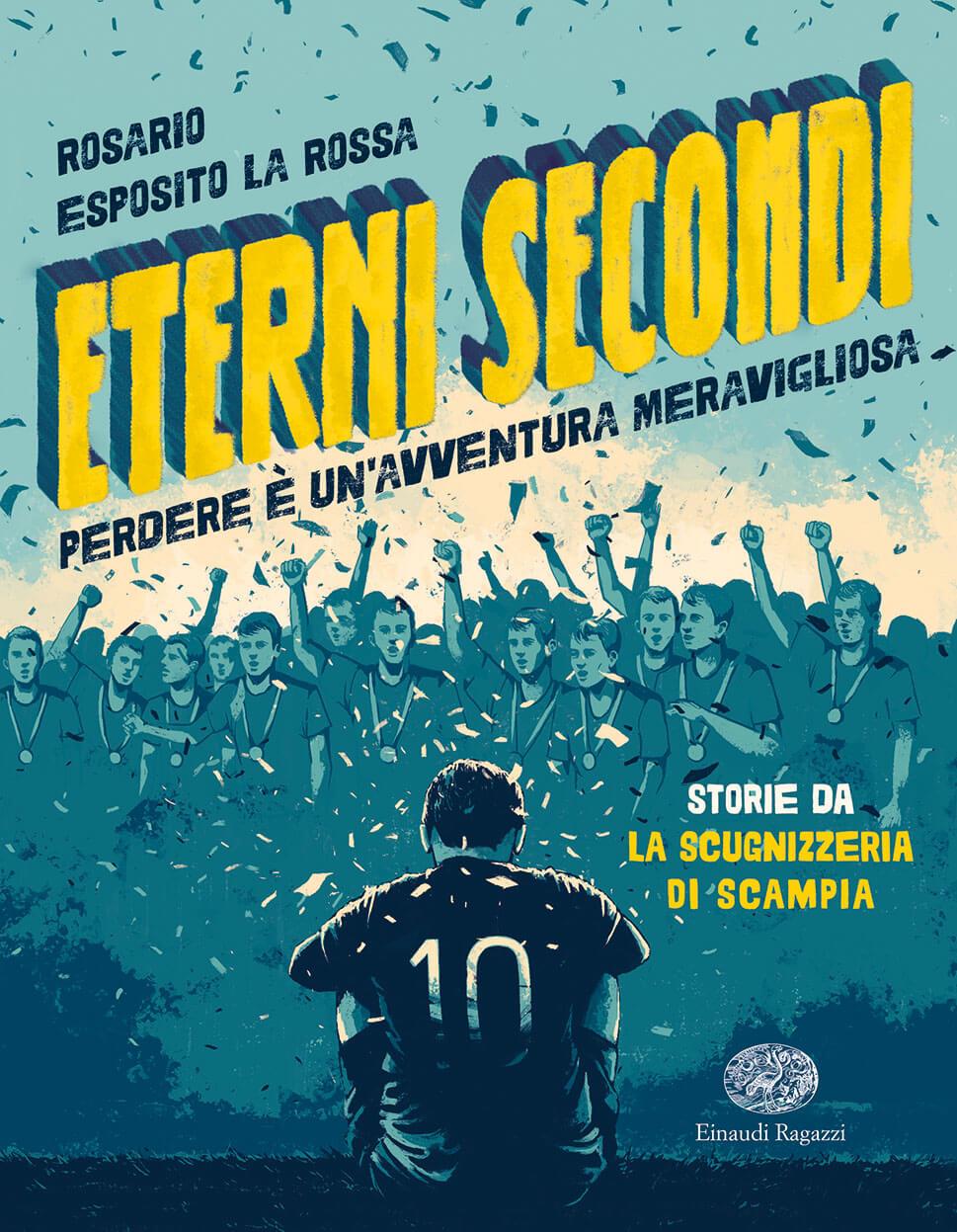 Eterni-secondi-Perdere-è-unavventura-meravigliosa-Esposito-La-RossConti-Einaudi-Ragazzi-9788866565130